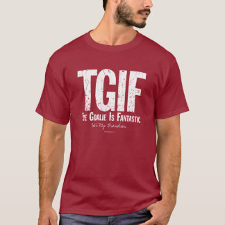 TGIF: The Goalie is Fantastic (Hockey) T-Shirt