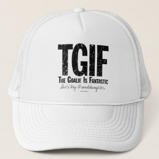 TGIF: The Goalie is Fantastic (Hockey) Trucker Hat