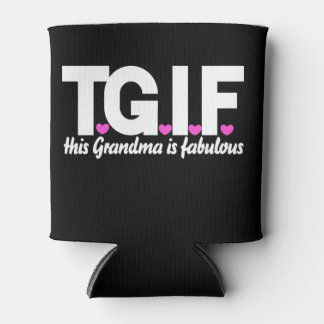 TGIF this grandma is fabulous Can Cooler