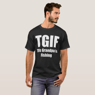 TGIF This Grandpa is Fishing Sportsman Angler T-Sh T-Shirt
