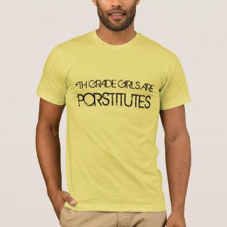 *TH GRADE GIRLS ARE PORSTITUTES T-Shirt