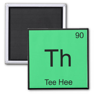 Th - Tee Hee Chemistry Element Symbol Funny Tee Square Magnet