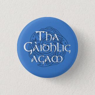 Tha Gaidhlig Agam 1 Inch Round Button
