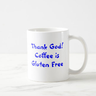 Thank God! Coffee is Gluten Free Coffee Mug