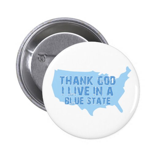 Thank God I live in a Blue State Pin