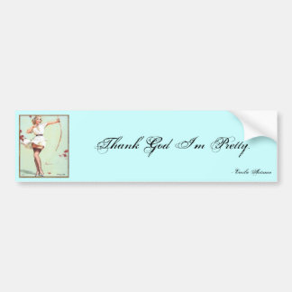 Thank God, I'm pretty.- Emilie Autumn Bumper Sticker