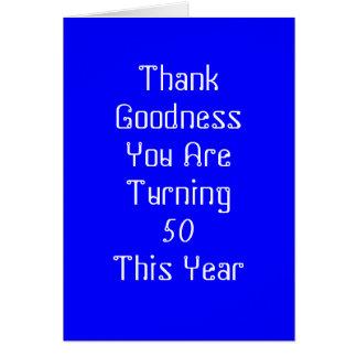 THANK GOODNESS U R 50 THIS YEAR CARD
