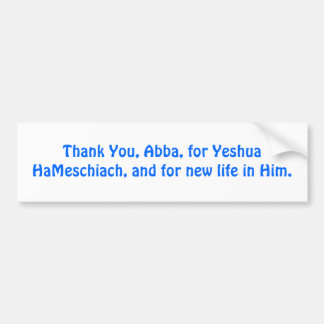 Thank You, Abba, for Yeshua HaMeschiach, Bumper Sticker