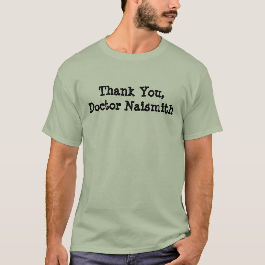 Thank You, Doctor Naismith T-Shirt