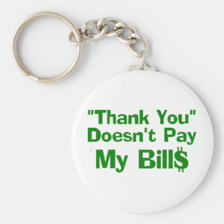 Thank You Doesn't Pay My Bil$ Keychain