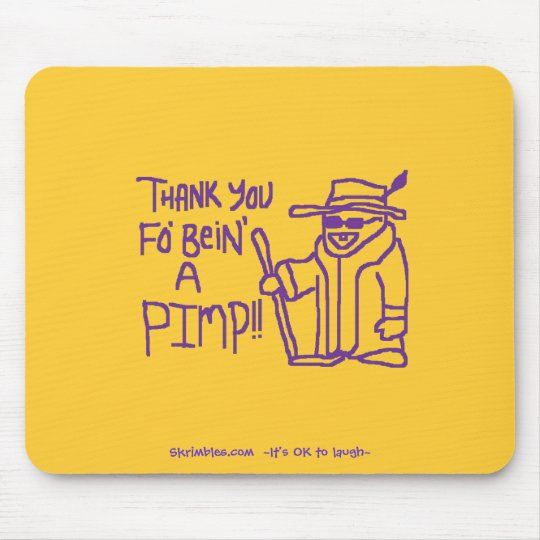 Thank You Fo Bein A Pimp Mouse Pad