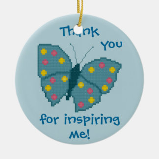 Thank you for inspiring me! Butterfly Round Ceramic Ornament