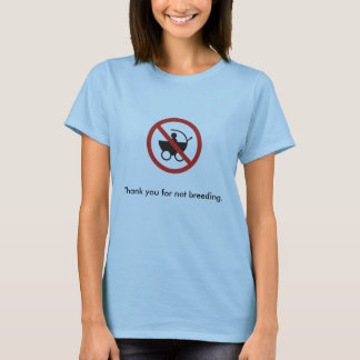 Thank you for not breeding (F) T-Shirt