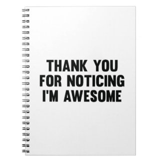 Thank You For Noticing I'm Awesome Spiral Notebooks