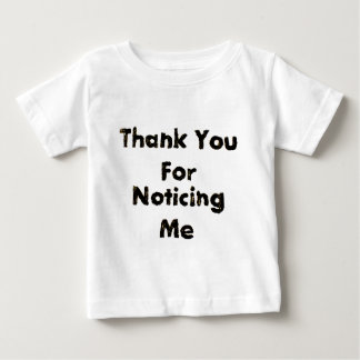 Thank You For Noticing Me Tshirt