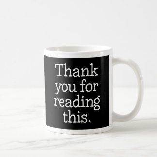 """Thank You for Reading This"" Funny Coffee Mug"