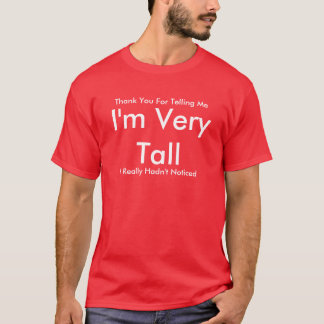 Thank You For Telling Me I'm Very Tall! T-Shirt