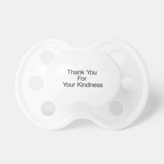 Thank You For Your Kindness Pacifiers