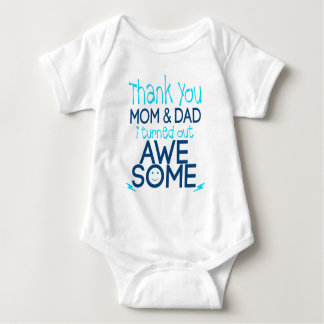 thank you Mom and Dad I turned out Awesome Baby Bodysuit