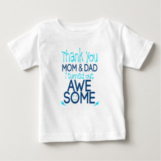 thank you Mom and Dad I turned out Awesome Baby T-Shirt
