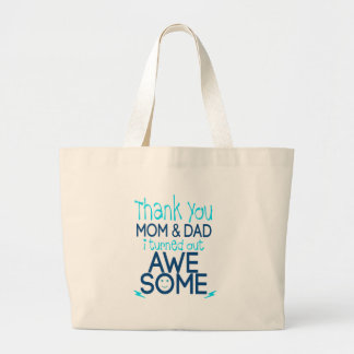 thank you Mom and Dad I turned out Awesome Large Tote Bag