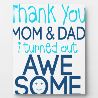 thank you Mom and Dad I turned out Awesome Plaque