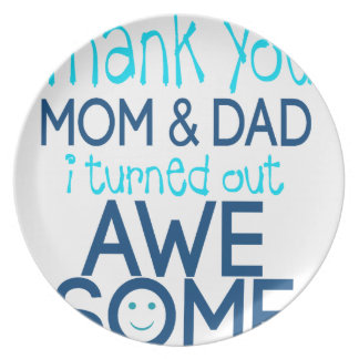 thank you Mom and Dad I turned out Awesome Plate