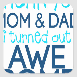 thank you Mom and Dad I turned out Awesome Square Sticker