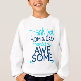 thank you Mom and Dad I turned out Awesome Sweatshirt