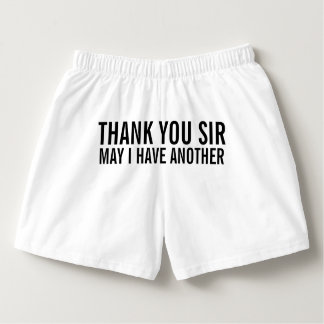 Thank You Sir May I Have Another? Funny Quote Boxers