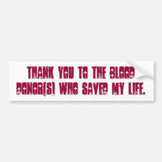 Thank you to the blooddonor(s) who saved my life. bumper sticker