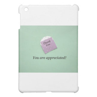 Thank You, you are appreciated! Case For The iPad Mini