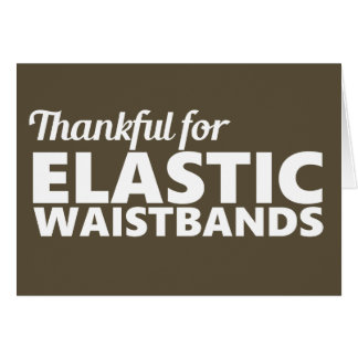 Thankful for Elastic Waistbands Funny Card