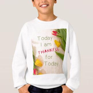 Thankful For Today Sweatshirt