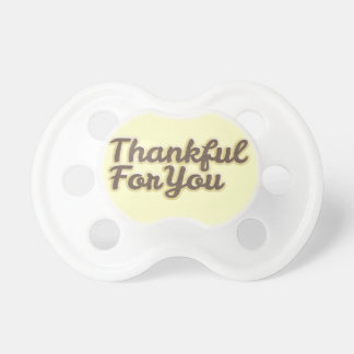 THANKFUL FOR YOU BROWN CREAM FRIENDSHIP LOVE THANK PACIFIER