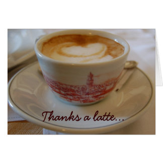 Thanks a latte appreciation greeting card
