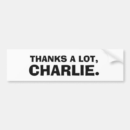 THANKS A LOT, CHARLIE. BUMPER STICKER