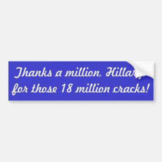 Thanks a million, Hillary, for those 18 million... Bumper Sticker