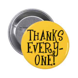 THANKS EVERYONE! Tshirt or Gift Product Pinback Button