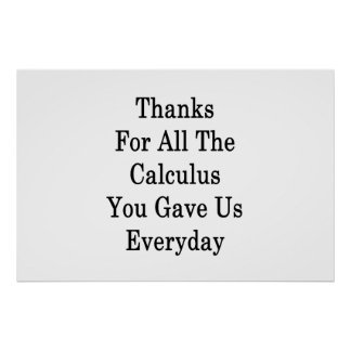 Thanks For All The Calculus You Gave Us Everyday . Poster