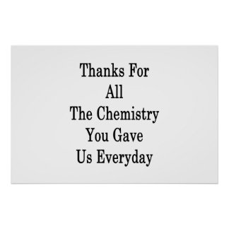 Thanks For All The Chemistry You Gave Us Everyday Poster