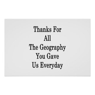 Thanks For All The Geography You Gave Us Everyday Poster