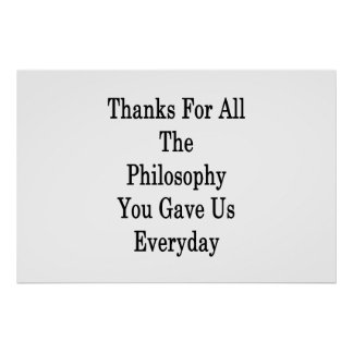 Thanks For All The Philosophy You Gave Us Everyday Poster