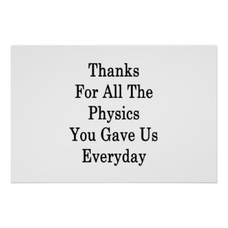 Thanks For All The Physics You Gave Us Everyday Poster