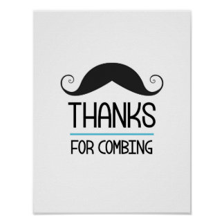Thanks For Combing Mustache Party Sign Poster