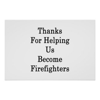 Thanks For Helping Us Become Firefighters Poster