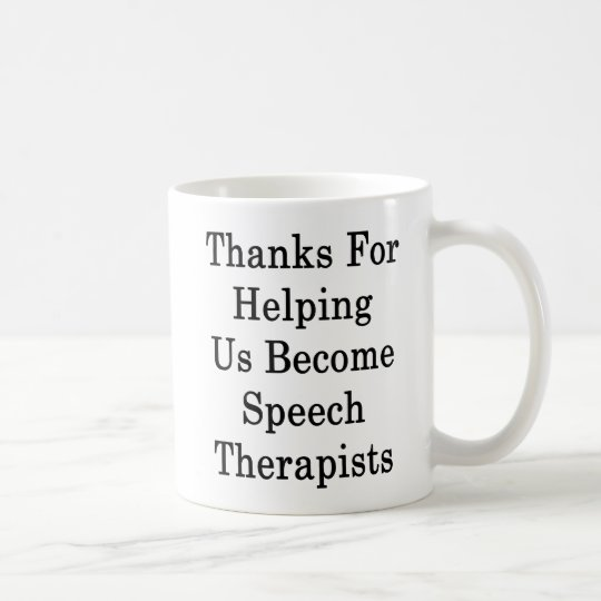 Thanks For Helping Us Become Speech Therapists Coffee Mug