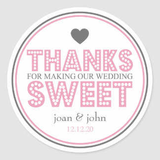 Thanks For Making Our Wedding Sweet (Pink / Gray) Round Sticker