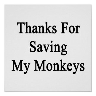 Thanks For Saving My Monkeys Posters