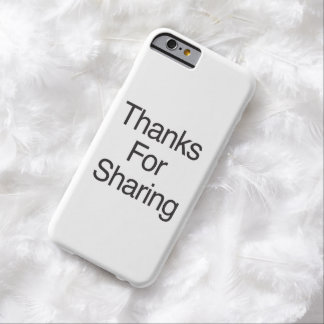 Thanks For Sharing Barely There iPhone 6 Case
